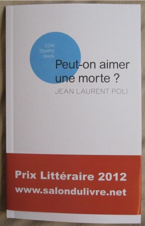 Peut-on aimer une morte ? Jean-Laurent Poli laur�at 2012